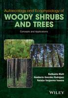 Maiti, Ratikanta, Rodriguez, Humberto Gonzalez, Sergeevna Ivanova, Natalya - Autoecology and Ecophysiology of Woody Shrubs and Trees: Concepts and Applications - 9781119104445 - V9781119104445