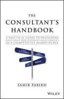 Parikh - The Consultant's Handbook: A Practical Guide to Delivering High-value and Differentiated Services in a Competitive Marketplace - 9781119106203 - V9781119106203