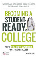 McNair, Tia Brown, Albertine, Susan, Cooper, Michelle Asha, McDonald, Nicole, Major  Jr., Thomas - Becoming a Student-Ready College: A New Culture of Leadership for Student Success - 9781119119517 - V9781119119517