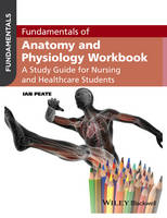 Peate, Ian - Fundamentals of Anatomy and Physiology Workbook: A Study Guide for Nurses and Healthcare Students - 9781119130093 - V9781119130093