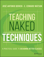 Bowen, Jos? Antonio, Watson, C. Edward - Teaching Naked Techniques: A Practical Guide to Designing Better Classes - 9781119136118 - V9781119136118