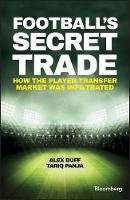 Duff, Alex, Panja, Tariq - Football's Secret Trade: How the Player Transfer Market was Infiltrated (Bloomberg) - 9781119145424 - V9781119145424