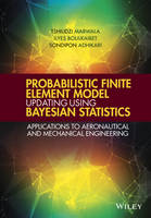 Marwala, Tshilidzi, Boulkaibet, Ilyes, Adhikari, Sondipon - Probabilistic Finite Element Model Updating Using Bayesian Statistics: Applications to Aeronautical and Mechanical Engineering - 9781119153030 - V9781119153030