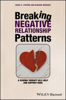 Stevens, Bruce A., Roediger, Eckhard - Breaking Negative Relationship Patterns: A Schema Therapy Self-Help and Support Book - 9781119162827 - V9781119162827