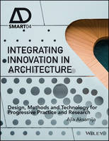 Aksamija, Ajla - Integrating Innovation in Architecture: Design, Methods and Technology for Progressive Practice and Research (AD Smart) - 9781119164821 - V9781119164821