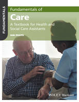 Peate, Ian - Fundamentals of Care: A Textbook for Health and Social Care Assistants - 9781119212201 - V9781119212201