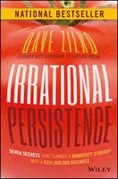Zilko, Dave - Irrational Persistence: Seven Secrets That Turned a Bankrupt Startup Into a $231,000,000 Business - 9781119240082 - V9781119240082