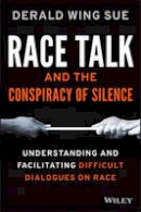 Sue, Derald Wing - Race Talk and the Conspiracy of Silence - 9781119241980 - V9781119241980
