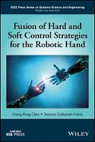 Chen, Cheng-Hung, Naidu, Desineni Subbaram - Fusion of Hard and Soft Control Strategies for the Robotic Hand (IEEE Press Series on Systems Science and Engineering) - 9781119273592 - V9781119273592