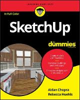 Chopra, Aidan, Huehls, Rebecca - SketchUp For Dummies (For Dummies (Computers)) - 9781119336150 - V9781119336150