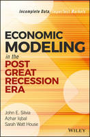 Silvia, John E., Iqbal, Azhar, House, Sarah Watt - Economic Modeling in the Post Great Recession Era: Incomplete Data, Imperfect Markets (Wiley and SAS Business Series) - 9781119349839 - V9781119349839