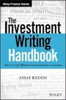 Kedem, Assaf - The Investment Writing Handbook: How to Craft Effective Communications to Investors (Wiley Finance) - 9781119356721 - V9781119356721