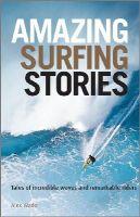Wade, Alex - Amazing Surfing Stories - 9781119942542 - V9781119942542