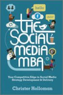 Holloman, Christer - The Social Media MBA: Your Competitive Edge in Social Media Strategy Development and Delivery - 9781119963233 - V9781119963233
