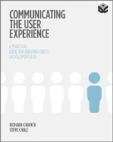 Caddick, Richard, Cable, Steve - Communicating the User Experience: A Practical Guide for Creating Useful UX Documentation - 9781119971108 - V9781119971108