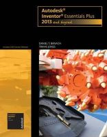Banach, Daniel T., Jones, Travis - Autodesk Inventor Essentials Plus: 2013 and Beyond (with CAD Connect Web Site Printed Access Card) (Autodesk 2013 Now Available!) - 9781133942221 - V9781133942221
