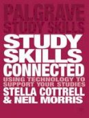 Cottrell, Stella, Morris, Neil - Study Skills Connected: Using Technology to Support Your Studies (Palgrave Study Skills) - 9781137019455 - V9781137019455