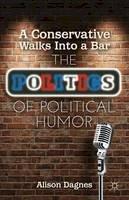 Dagnes, Alison - A Conservative Walks Into a Bar: The Politics of Political Humor - 9781137262844 - V9781137262844