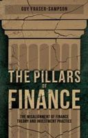 Fraser-Sampson, G. - The Pillars of Finance: The Misalignment of Finance Theory and Investment Practice - 9781137264053 - KSG0005267