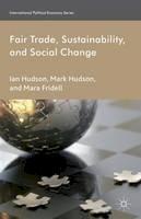 Hudson, Ian, Hudson, Mark, Fridell, Mara - Fair Trade, Sustainability and Social Change (International Political Economy) - 9781137269843 - V9781137269843