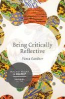 Gardner, Fiona - Being Critically Reflective: Engaging in Holistic Practice (Practice Theory in Context) - 9781137276674 - V9781137276674