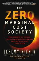Rifkin, Jeremy - The Zero Marginal Cost Society: The Internet of Things, the Collaborative Commons, and the Eclipse of Capitalism - 9781137280114 - V9781137280114