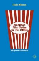 Nilsson, Johan - American Film Satire in the 1990s: Hollywood Subversion - 9781137300980 - V9781137300980