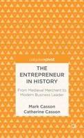 Casson, Mark, Casson, Catherine - The Entrepreneur in History: From Medieval Merchant to Modern Business Leader (Palgrave Pivot) - 9781137305817 - V9781137305817