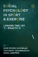 Lorimer, Ross, Knowles, Ann-Marie, Shanmugam, Vaithehy - Social Psychology in Sport and Exercise: Linking Theory to Practice - 9781137306289 - V9781137306289