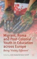 Szalai, Julia - Migrant, Roma and Post-Colonial Youth in Education across Europe: Being 'Visibly Different' - 9781137308627 - V9781137308627