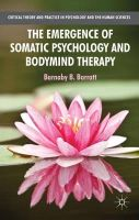 Barratt, Barnaby B. - The Emergence of Somatic Psychology and Bodymind Therapy (Critical Theory and Practice in Psychology and the Human Sciences) - 9781137310965 - V9781137310965