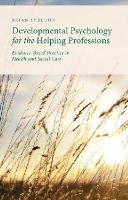 Sheldon, Brian - Developmental Psychology for the Helping Professions: Evidence-Based Practice in Health and Social Care - 9781137321138 - V9781137321138