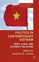 London, Jonathan - Politics in Contemporary Vietnam: Party, State, and Authority Relations (Critical Studies of the Asia-Pacific) - 9781137347527 - V9781137347527