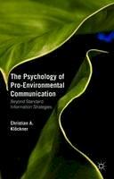 Klöckner, Christian A. - The Psychology of Pro-Environmental Communication: Going beyond standard information strategies - 9781137348197 - V9781137348197