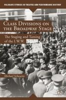 Schwartz, Michael - Class Divisions on the Broadway Stage: The Staging and Taming of the I.W.W. (Palgrave Studies in Theatre and Performance History) - 9781137353047 - V9781137353047