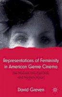 Greven, David - Representations of Femininity in American Genre Cinema: The Woman's Film, Film Noir, and Modern Horror - 9781137354990 - V9781137354990