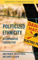 Weber, Anke, Hiers, Wesley - Politicized Ethnicity: A Comparative Perspective (Perspectives in Comparative Politics) - 9781137359032 - V9781137359032