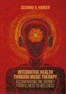 Hanser, Suzanne B. - Integrative Health through Music Therapy: Accompanying the Journey from Illness to Wellness - 9781137384768 - V9781137384768