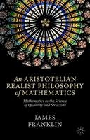 Franklin, James - An Aristotelian Realist Philosophy of Mathematics: Mathematics as the Science of Quantity and Structure - 9781137400727 - V9781137400727