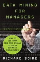 Boire, Richard - Data Mining for Managers: How to Use Data (Big and Small) to Solve Business Challenges - 9781137406170 - V9781137406170