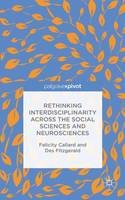 Callard, Felicity, Fitzgerald, Des - Rethinking Interdisciplinarity across the Social Sciences and Neurosciences (Neuroscience Intersections) - 9781137407955 - V9781137407955