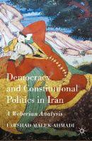 Malek-Ahmadi, Farshad - Democracy and Constitutional Politics in Iran: A Weberian Analysis - 9781137429131 - V9781137429131
