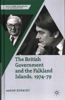 Donaghy, Aaron - The British Government and the Falkland Islands, 1974-79 (Security, Conflict and Cooperation in the Contemporary World) - 9781137432506 - V9781137432506