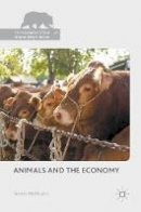 McMullen, Steven - Animals and the Economy (The Palgrave Macmillan Animal Ethics Series) - 9781137434739 - V9781137434739