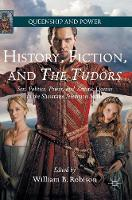 - History, Fiction, and The Tudors: Sex, Politics, Power, and Artistic License in the Showtime Television Series (Queenship and Power) - 9781137438812 - V9781137438812
