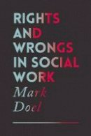 Doel, Mark - Rights and Wrongs in Social Work - 9781137441263 - V9781137441263