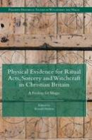 - Physical Evidence for Ritual Acts, Sorcery and Witchcraft in Christian Britain: A Feeling for Magic (Palgrave Historical Studies in Witchcraft and Magic) - 9781137444813 - V9781137444813
