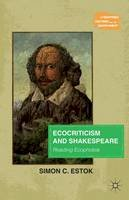 Estok, Simon C. - Ecocriticism and Shakespeare: Reading Ecophobia (Literatures, Cultures, and the Environment) - 9781137446893 - V9781137446893