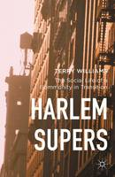 Williams, Terry - Harlem Supers: The Social Life of a Community in Transition - 9781137446909 - V9781137446909