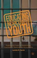 Tannis, Lynette - Educating Incarcerated Youth: Exploring the Impact of Relationships, Expectations, Resources and Accountability - 9781137451019 - V9781137451019